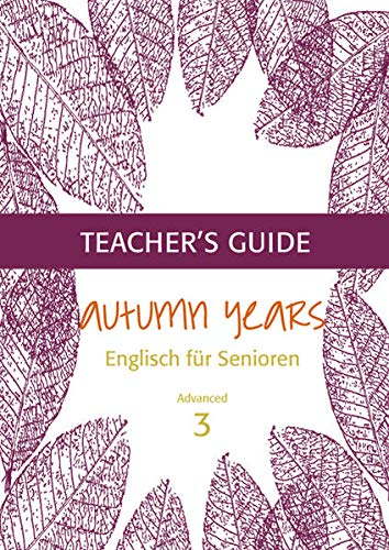 Autumn Years for Advanced Learners. Teacher's Guide: Beate Baylie