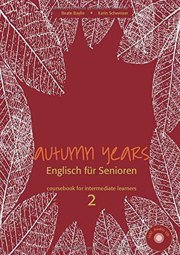 Autumn Years. Englisch für Senioren. coursebook for: Baylie, Beate; Schweizer,