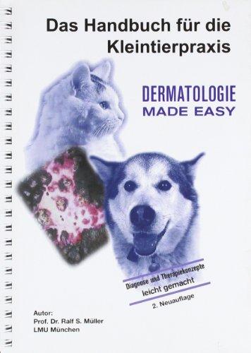 Dermatologie made easy: Das Handbuch für die Kleintierpraxis: Ralf S. Müller