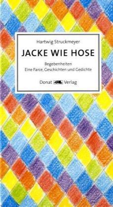 Jacke wie Hose: Begebenheiten - Eine Farce, Geschichten und Gedichte - Hartwig Struckmeyer
