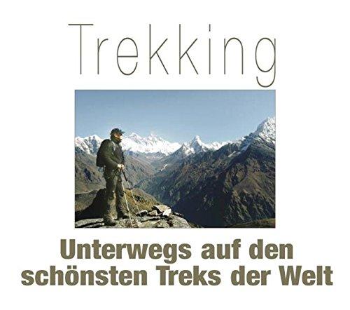 9783938282403: Trekking: Unterwegs auf den schönsten Treks der Welt