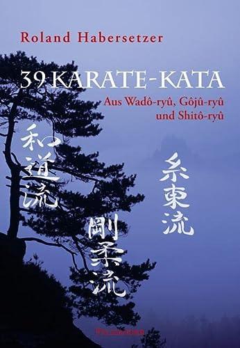 39 Karate-Kata: Aus Wado-ryu, Goju-ryu und Shito-ryu: Roland Habersetzer