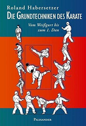 9783938305188: Die Grundtechniken des Karate: Vom Wei�gurt bis zum 1. Dan