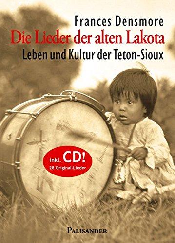 Die Lieder der alten Lakota: Leben und Kultur der Teton-Sioux (Hardback): Frances Densmore