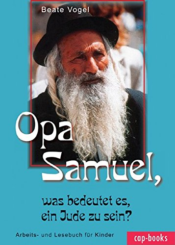 9783938324158: Opa Samuel, was bedeutet es, ein Jude zu sein?: Arbeits- und Lesebuch für Kinder