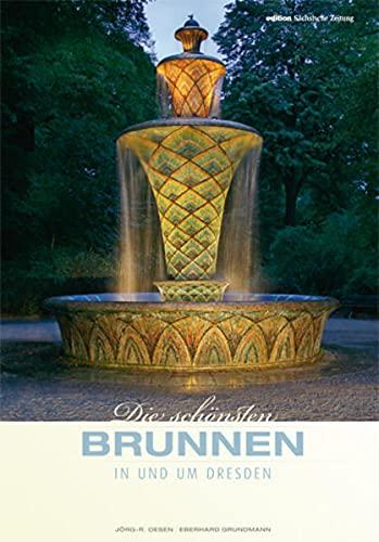 Die schonsten Brunnen in und um Dresden: Eberhard Grundmann,Sandra Kosse
