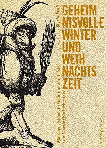 9783938335154: Geheimnisvolle Winter- und Weihnachtszeit: Märchen, Sagen, Brauchtum und Lieder von Martini bis Lichtmess