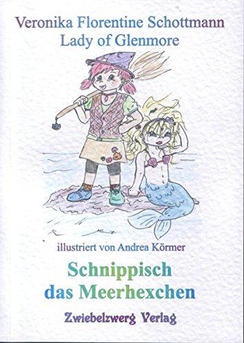Schnippisch - das Meerhexchen: Schottmann, Veronika F