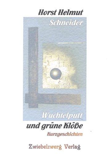 Wuchtelputt und grüne Klöße: Schneider, Helmut