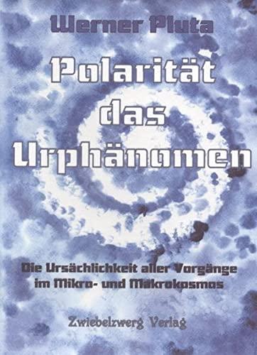 9783938368671: Polarität das Urphänomen: Die Ursächlichkeit aller Vorgänge im Makro- und Mikrokosmos