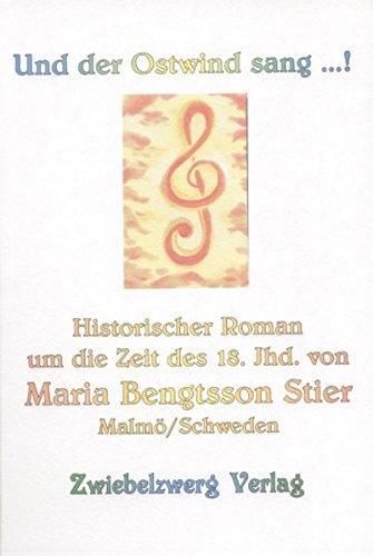 Und der Ostwind sang ...!: Ein historischer Roman um die Zeit des 18. Jahrhunderts: Bengtsson Stier...