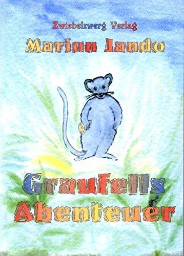 Graufells Abenteuer: Die Geschichte einer kleinen Maus: Jando, Marion