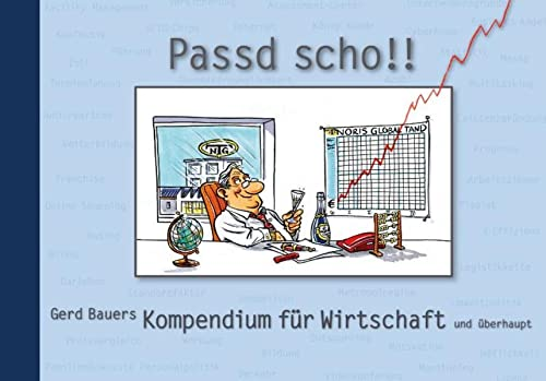 Passd scho! Gerd Bauers Kompendium für Wirtschaft und überhaupt