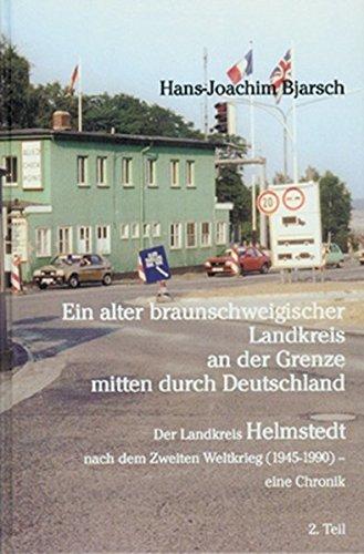 9783938380512: Ein alter braunschweigischer Landkreis an der Grenze mitten durch Deutschland: Der Landkreis Helmstedt nach dem Zweiten Weltkrieg (1945-1990) - eine Chronik 2. Teil