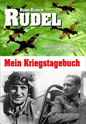 Mein Kriegstagebuch: Aufzeichnungen eines Stukafliegers: Hans Ulrich Rudel
