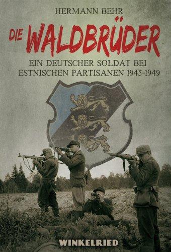 Die Waldbrüder. Ein deutscher Soldat bei estnischen Partisanen 1945-1949. - Behr, Hermann
