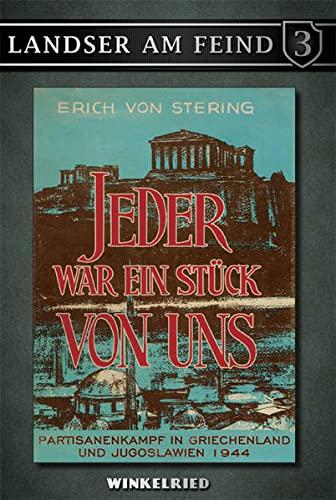 Jeder war ein Stück von uns: Partisanenkampf in Griechenland und Jugoslawien 1944 (Hardback) - Erich von Stering