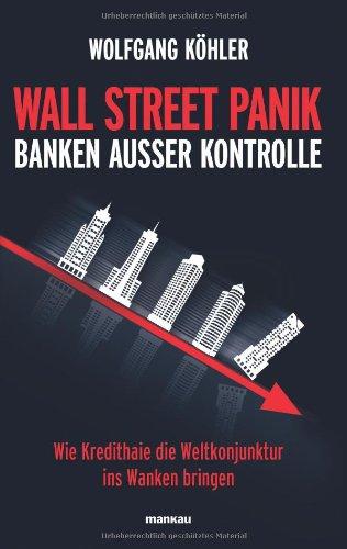 9783938396216: Wall Street Panik - Banken außer Kontrolle: Wie Kredithaie die Weltkonjunktur ins Wanken bringen
