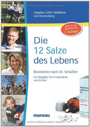 Die 12 Salze des Lebens - Biochemie nach Dr. Schüßler: Ein Ratgeber für Erwachsene und Kinder - Wolffskeel von Reichenberg Angelika, Gräfin
