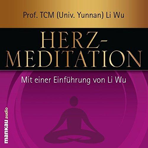 Herz-Meditation: Mit einer Einführung von Li Wu - Li Wu