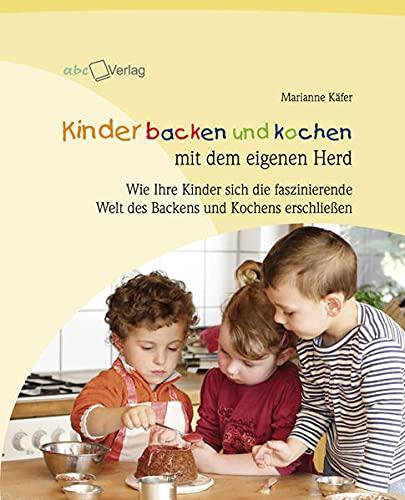 9783938453148: Kinder backen und kochen mit dem eigenen Herd: Wie Ihre Kinder sich die faszinierende Welt des Backens und Kochens erschließen