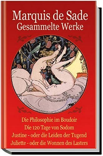 Marquis de Sade. Gesammelte Werke: Die Philosophie: Donatien A. Fr.