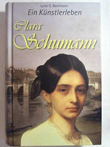 Ein Künstlerleben - Clara Schumann. - Bachmann, Luise (Verfasser)