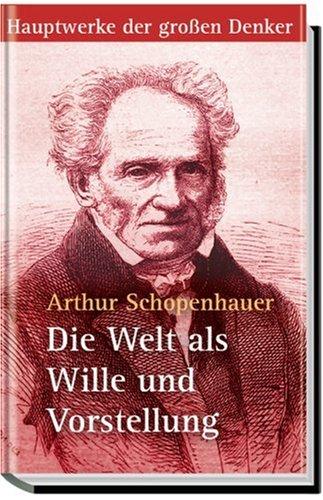 Die Welt als Wille und Vorstellung: Arthur Schopenhauer