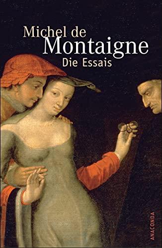 Die Essais: Montaigne, Michel de