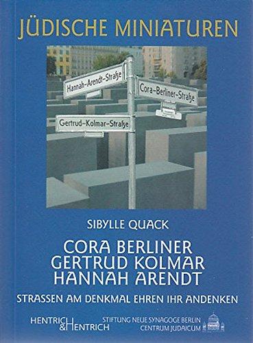 Cora Berliner, Gertrud Kolmar, Hannah Arendt: Straßen am Denkmal ehren ihr Andenken: Quack, ...