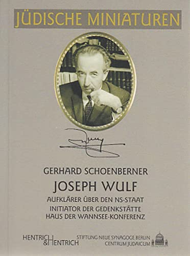 Joseph Wulf: Aufklärer über den NS-Staat - Initiator der Gedenkstätte Haus der ...