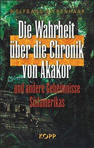 Die Wahrheit über die Chronik von Akakor: Wolfgang Siebenhaar