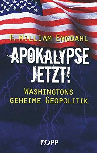 Apokalypse jetzt: Washingtons geheime Geopolitik: Engdahl, F. William