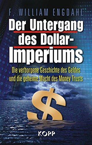 Der Untergang des Dollar-Imperiums: Die verborgene Geschichte: Engdahl, F. William