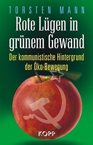 9783938516911: Rote Lügen in grünem Gewand: Der kommunistische Hintergrund der Öko-Bewegung