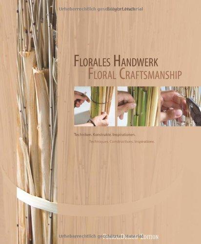 Florales Handwerk: Techniken. Konstrukte. Inspirationen Floral Craftsmanship: Gregor Lersch