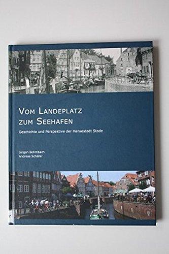 9783938528044: Vom Landeplatz zum Seehafen: Geschichte und Perspektive der Hansestadt Stade
