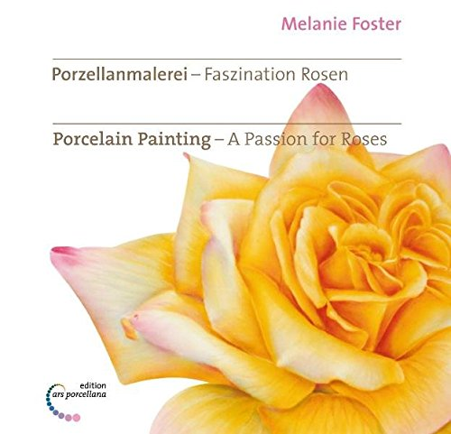 9783938532034: Porzellanmalerei - Faszination Rosen. Porcelain Painting - A Passion for Roses