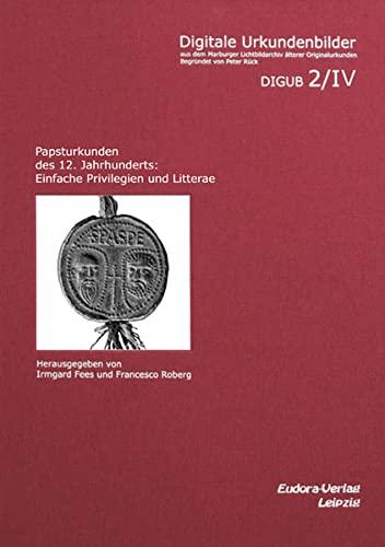 Papsturkunden des 12. Jahrhunderts: Einfache Privilegien und Litterae: Irmgard Fees