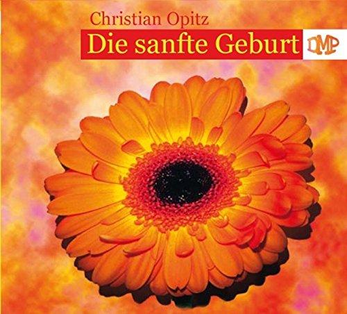 Die sanfte Geburt: Christian Opitz