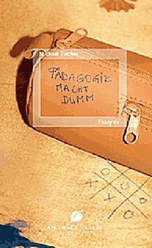 9783938568170: P�dagogik macht dumm: Zur Kritik einer gesellschaftlich m�chtigen Instanz