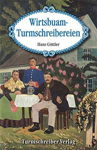 Wirtsbuam-Turmschreibereien : Heitere Geschichten aus Niederbayern - Hans Göttler