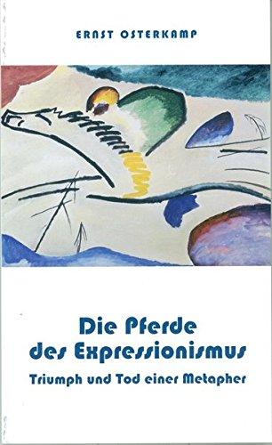 Die Pferde des Expressionismus - Triumph und Tod einer Metapher: Osterkamp, Ernst