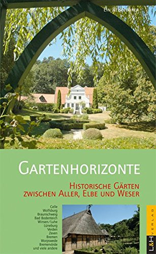 9783938608043: Gartenhorizonte: Historische Gärten zwischen Aller, Elbe und Weser