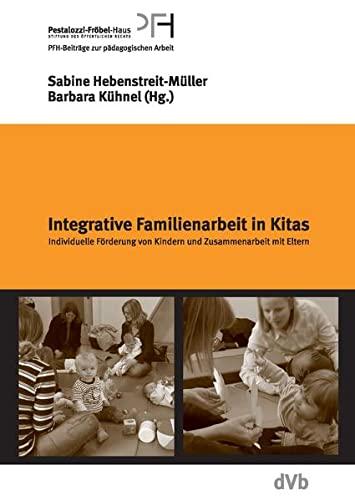 9783938620021: Integrative Familienarbeit in Kitas: Individuelle F�rderung von Kindern und Zusammenarbeit mit Eltern