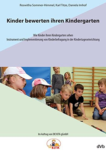 Kinder bewerten ihren Kindergarten: Wie Kinder ihren Kindergarten sehen. Instrument und ...