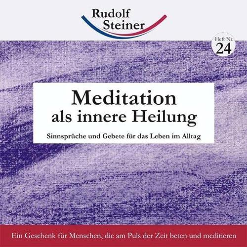 Meditation als innere Heilung: Sinnsprüche und Gebete: Steiner, Rudolf