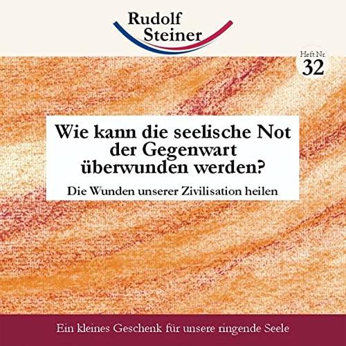 Wie kann die seelische Not der Gegenwart: Steiner, Rudolf