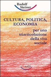 9783938650707: Cultura, politica, economia. Verso una triarticolazione dell'organismo sociale