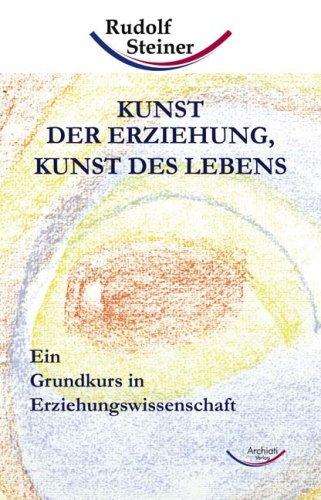 Kunst der Erziehung, Kunst des Lebens: Ein: Steiner, Rudolf